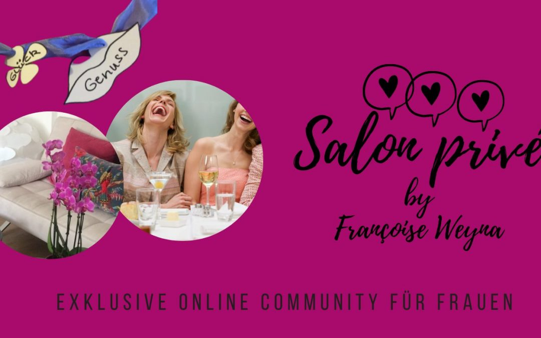 Salon privé by Françoise Weyna: Exklusive Online Frauen-Community, Start 15.05.2021